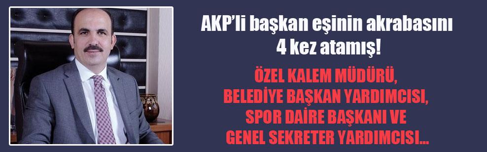 AKP'li başkan eşinin akrabasını 4 kez atamış!