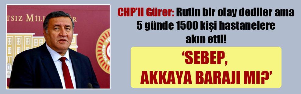 CHP'li Gürer: Rutin bir olay dediler ama 5 günde 1500 kişi hastanelere akın etti!