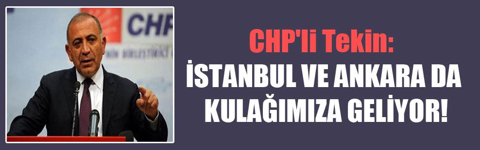 CHP'li Tekin: İstanbul ve Ankara da kulağımıza geliyor!