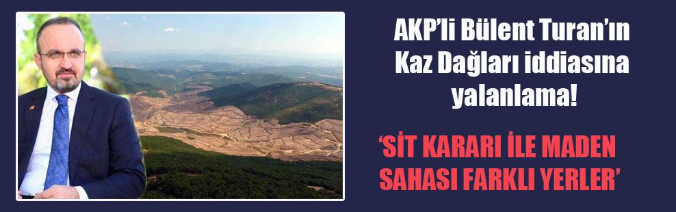 AKP'li Bülent Turan'ın Kaz Dağları iddiasına yalanlama!