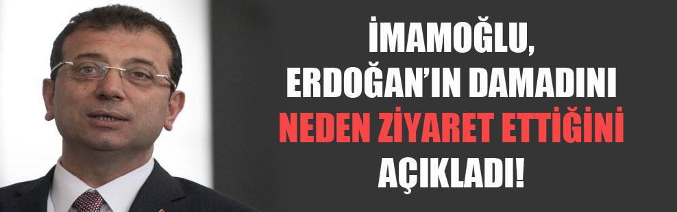 İmamoğlu, Erdoğan'ın damadını neden ziyaret ettiğini açıkladı!
