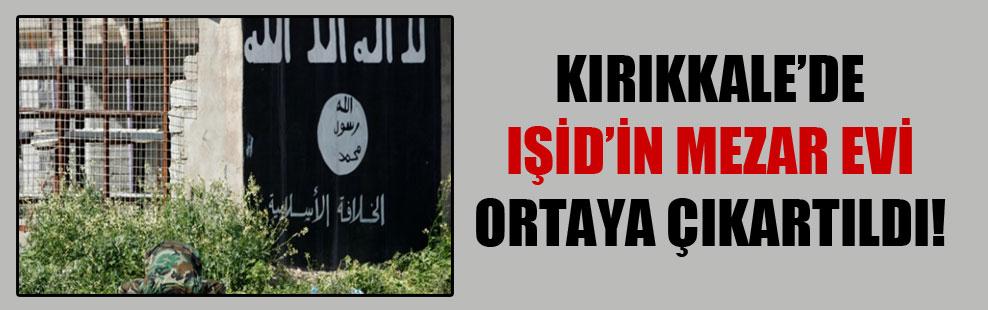Kırıkkale'de IŞİD'in mezar evi ortaya çıkartıldı!
