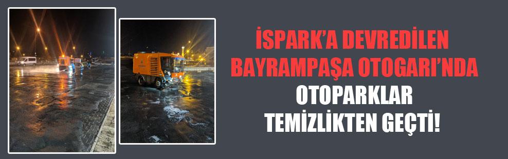 İSPARK'a devredilen Bayrampaşa Otogarı'nda otoparklar temizlikten geçti!