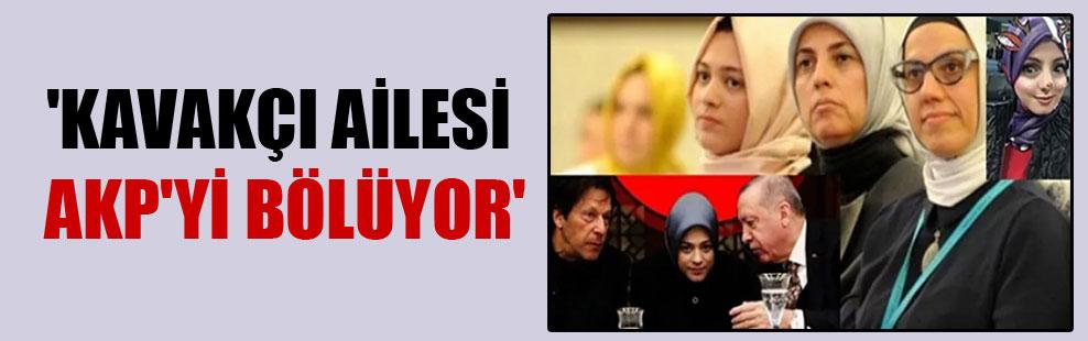 'Kavakçı ailesi AKP'yi bölüyor'