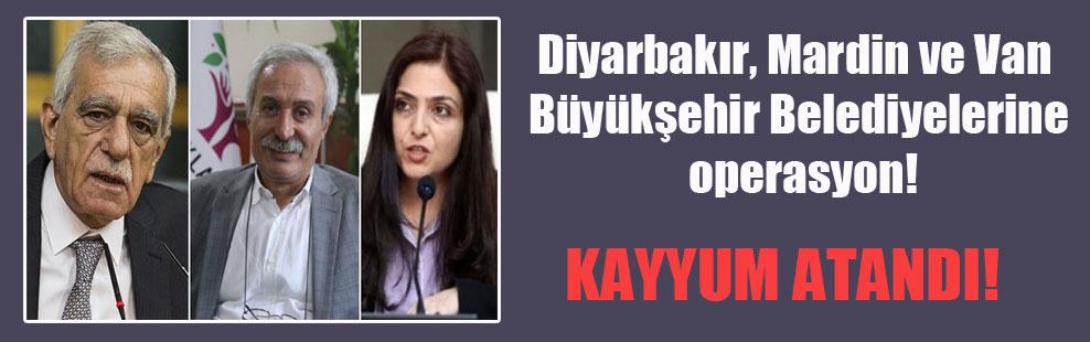 Diyarbakır, Mardin ve Van Büyükşehir Belediyelerine operasyon!