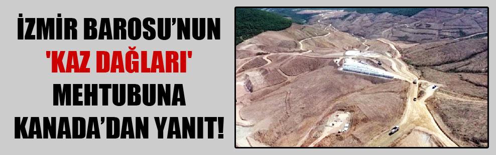 İzmir Barosu'nun 'Kaz Dağları' mektubuna Kanada'dan yanıt!
