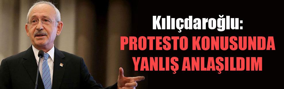 Kılıçdaroğlu: Protesto konusunda yanlış anlaşıldım