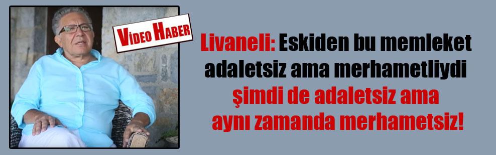 Livaneli: Eskiden bu memleket adaletsiz ama merhametliydi şimdi de adaletsiz ama aynı zamanda merhametsiz!