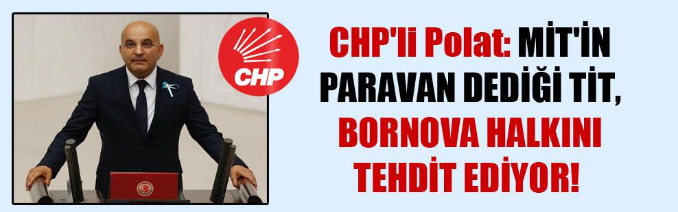 CHP'li Polat: MİT'in paravan dediği TİT, Bornova halkını tehdit ediyor!