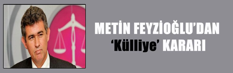 METİN FEYZİOĞLU'DAN 'Külliye' KARARI