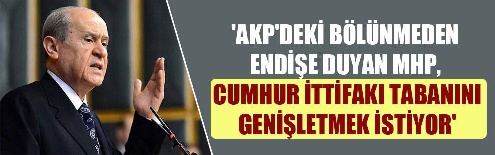 'AKP'deki bölünmeden endişe duyan MHP, Cumhur İttifakı tabanını genişletmek istiyor'