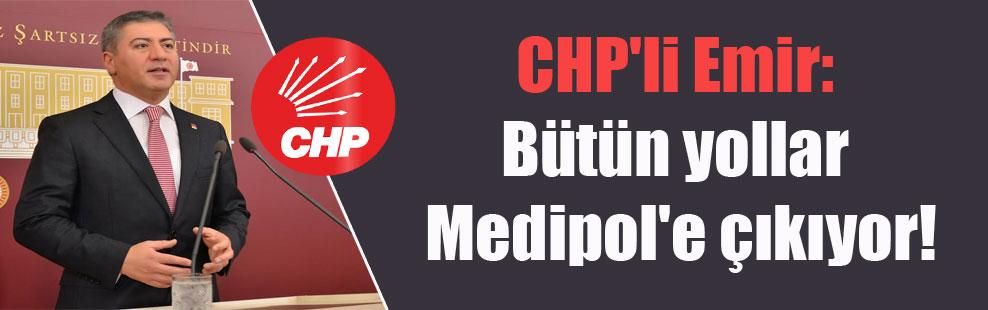 CHP'li Emir: Bütün yollar Medipol'e çıkıyor!