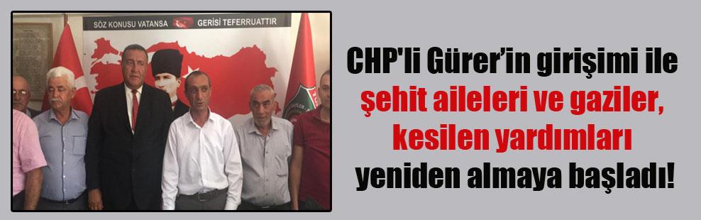 CHP'li Gürer'in girişimi ile şehit aileleri ve gaziler, kesilen yardımları yeniden almaya başladı!