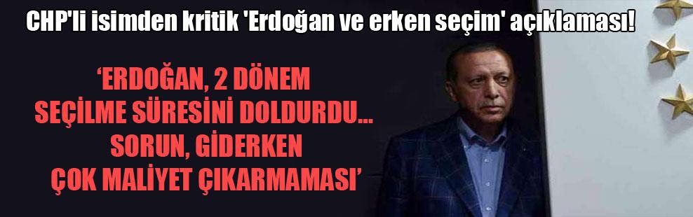 CHP'li isimden kritik 'Erdoğan ve erken seçim' açıklaması!