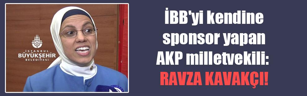 İBB'yi kendine sponsor yapan AKP milletvekili: Ravza Kavakçı!