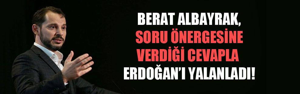 Berat Albayrak, soru önergesine verdiği cevapla, Erdoğan'ı yalanladı!