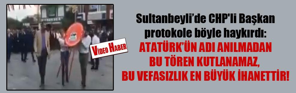 Sultanbeyli'de CHP'li Başkan protokole böyle haykırdı: Atatürk'ün adı anılmadan bu tören kutlanamaz, bu vefasızlık en büyük ihanettir!