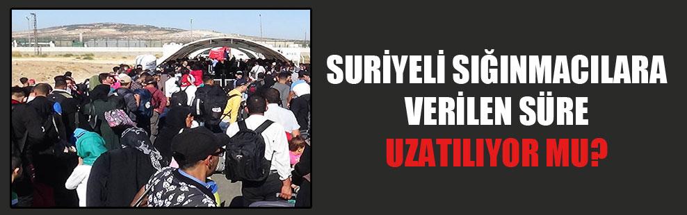 Suriyeli sığınmacılara verilen süre uzatılıyor mu?