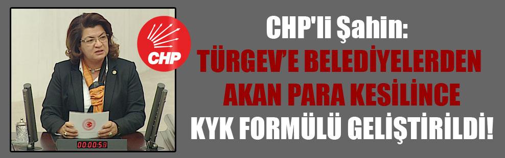 CHP'li Şahin: TÜRGEV'e belediyelerden akan para kesilince KYK formülü geliştirildi!