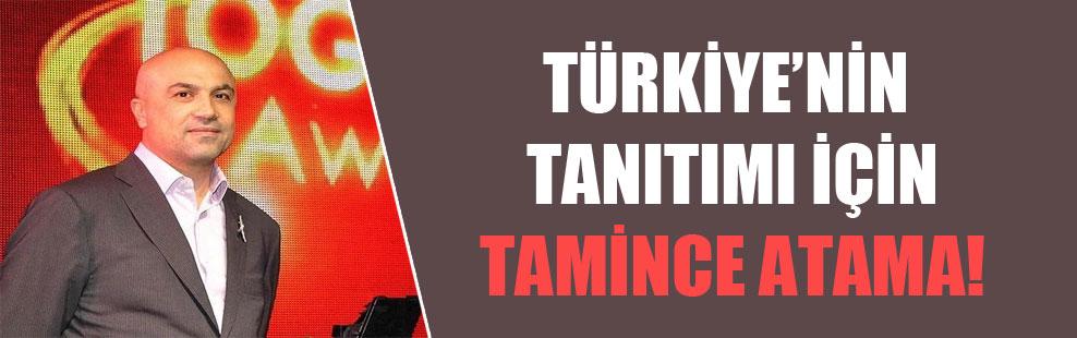 Türkiye'nin tanıtımı için Tamince atama!