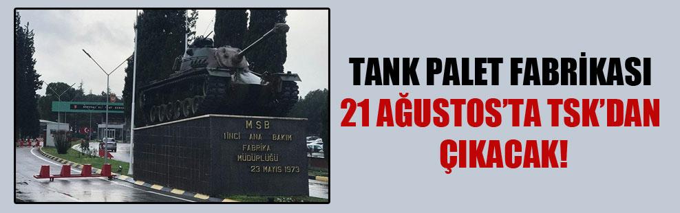 Tank Palet Fabrikası 21 Ağustos'ta TSK'dan çıkacak!