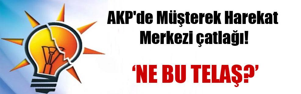 AKP'de Müşterek Harekat Merkezi çatlağı!