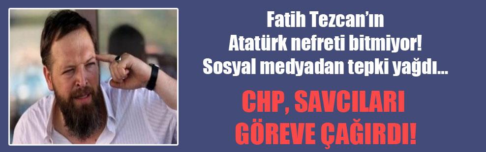 Fatih Tezcan'ın Atatürk nefreti bitmiyor! Sosyal medyadan tepki yağdı… CHP, savcıları göreve çağırdı!