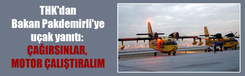 THK'dan Bakan Pakdemirli'ye uçak yanıtı: Çağırsınlar, motor çalıştıralım