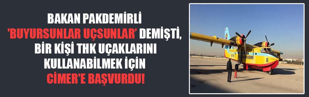 Bakan Pakdemirli 'buyursunlar uçsunlar' demişti, bir kişi THK uçaklarını kullanabilmek için CİMER'e başvurdu!