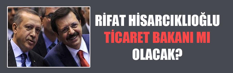 Rifat Hisarcıklıoğlu Ticaret Bakanı mı olacak?
