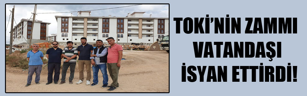 TOKİ'nin zammı vatandaşı isyan ettirdi!