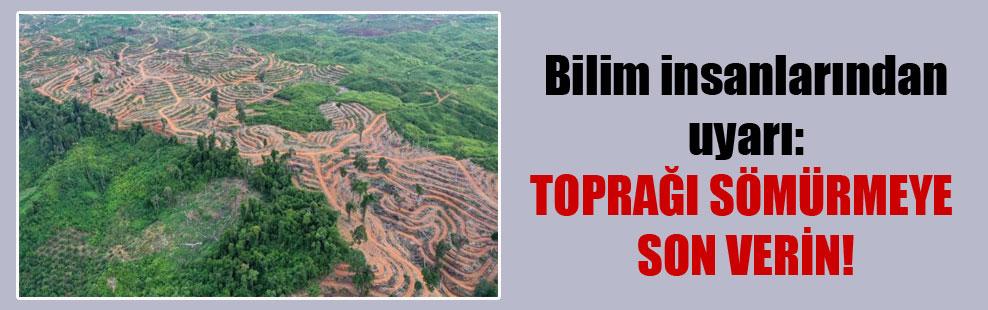 Bilim insanlarından uyarı: Toprağı sömürmeye son verin!