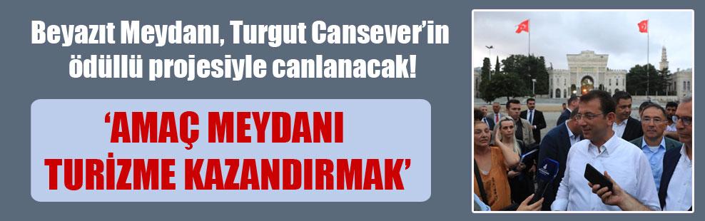 Beyazıt Meydanı, Turgut Cansever'in ödüllü projesiyle canlanacak!