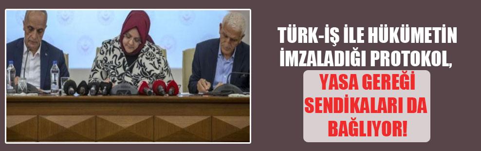Türk-İş ile hükümetin imzaladığı protokol, yasa gereği sendikaları da bağlıyor!