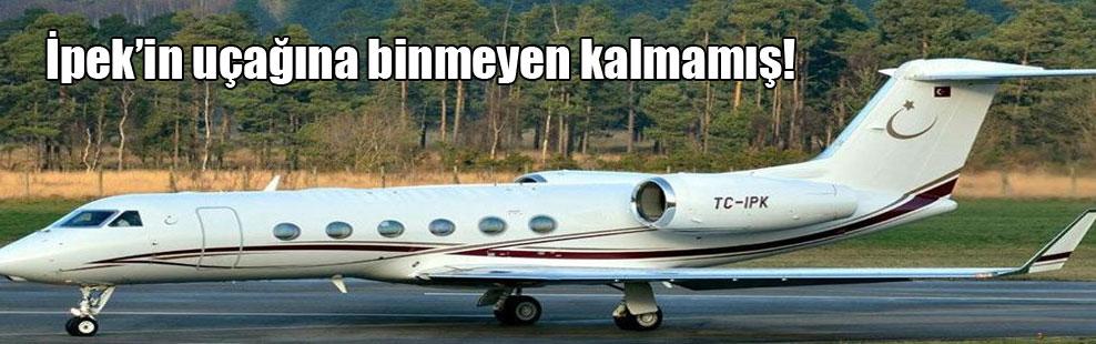 İpek'in uçağına binmeyen kalmamış!