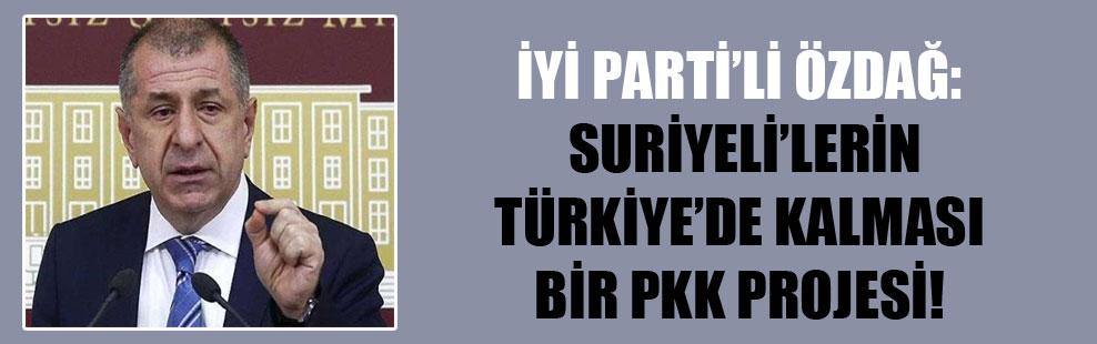 İYİ Parti'li Özdağ: Suriyeli'lerİn Türkiye'de kalması bir PKK projesi!