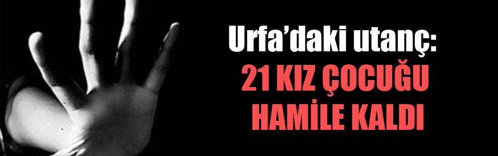 Urfa'daki utanç: 21 kız çocuğu hamile kaldı
