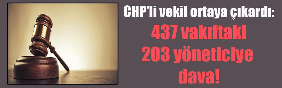 CHP'li vekil ortaya çıkardı: 437 vakıftaki 203 yöneticiye dava!