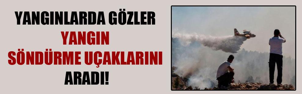 Yangınlarda gözler yangın söndürme uçaklarını aradı!