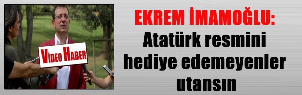 EKREM İMAMOĞLU: Atatürk resmini hediye edemeyenler utansın