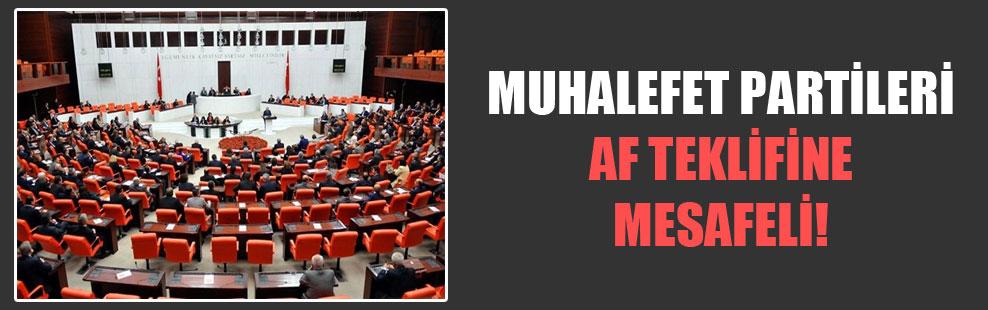 Muhalefet partileri af teklifine mesafeli!