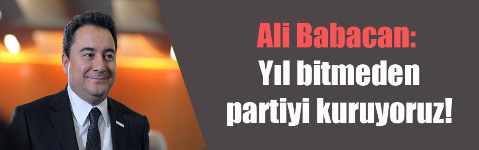 Ali Babacan: Yıl bitmeden partiyi kuruyoruz!