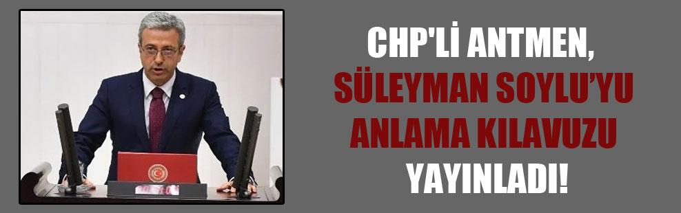 CHP'li Antmen, Süleyman Soylu'yu anlama kılavuzu yayınladı!