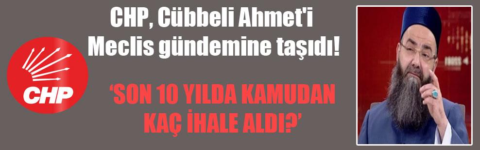 CHP, Cübbeli Ahmet'i Meclis gündemine taşıdı!