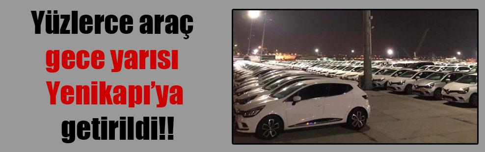 Yüzlerce araç gece yarısı Yenikapı'ya getirildi!