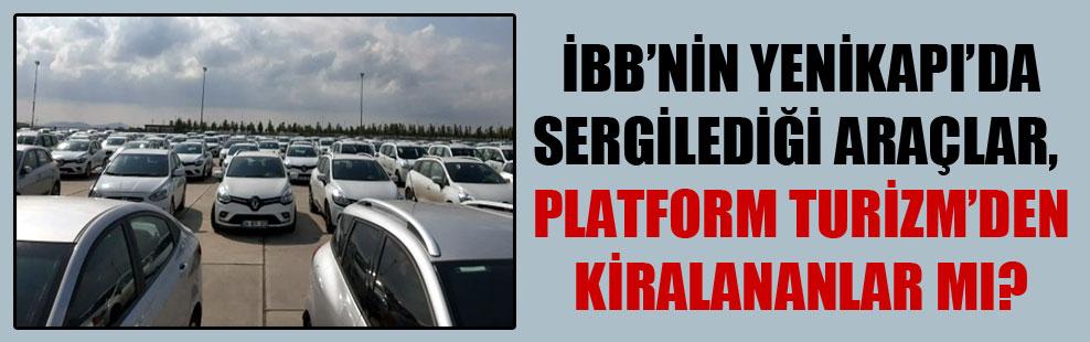 İBB'nin Yenikapı'da sergilediği araçlar, Platform Turizm'den kiralananlar mı?