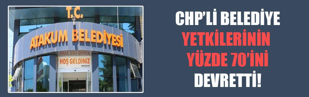 CHP'li Belediye yetkilerinin yüzde 70'ni devretti!
