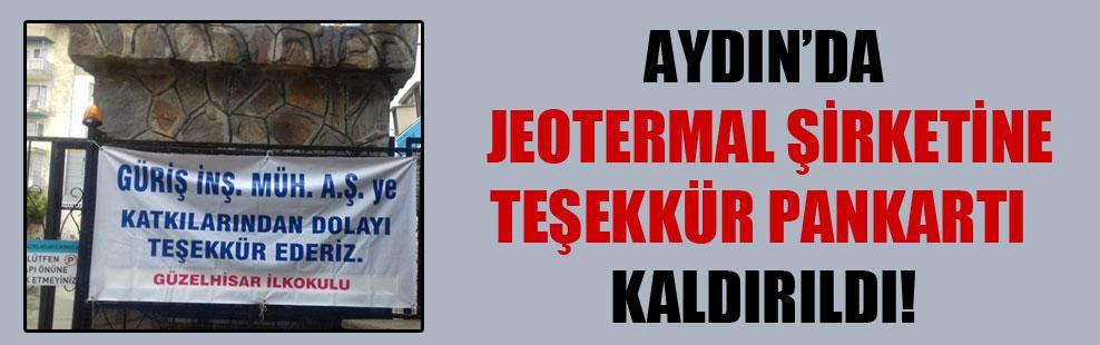 Aydın'da jeotermal şirketine teşekkür pankartı kaldırıldı!