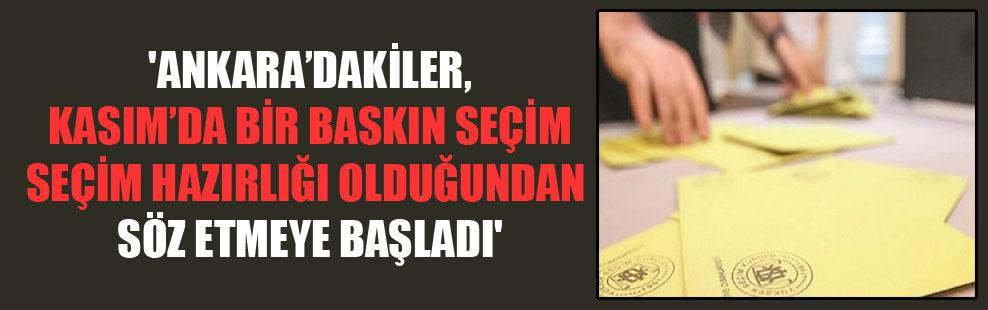 'Ankara'dakiler, kasımda bir baskın seçim hazırlığı olduğundan söz etmeye başladı'