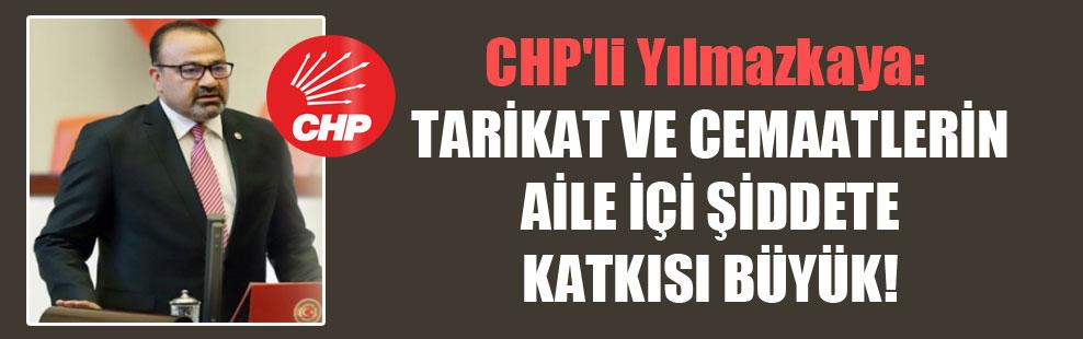 CHP'li Yılmazkaya: Tarikat ve cemaatlerin aile içi şiddete katkısı büyük!